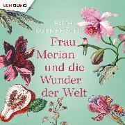 Cover-Bild zu Kornberger, Ruth: Frau Merian und die Wunder der Welt (Audio Download)