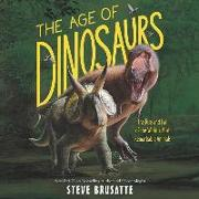 Cover-Bild zu Brusatte, Steve: The Age of Dinosaurs Lib/E: The Rise and Fall of the World's Most Remarkable Animals