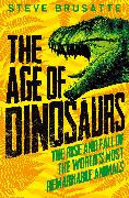 Cover-Bild zu Brusatte, Steve: The Age of Dinosaurs: The Rise and Fall of the World's Most Remarkable Animals