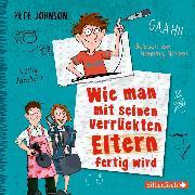 Cover-Bild zu Johnson, Pete: Wie man mit seinen verrückten Eltern fertig wird (Eltern 3) (Audio Download)