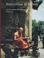 Cover-Bild zu Fraser-Lu, Sylvia: Splendour in Wood: The Buddhist Monasteries of Burma