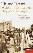 Cover-Bild zu Terzani, Tiziano: Asien, mein Leben - Die großen Reportagen - Herausgegeben von Angela Terzani und Dieter Wild