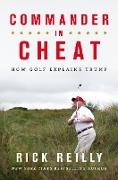 Cover-Bild zu Reilly, Rick: Commander in Cheat: How Golf Explains Trump (eBook)