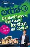 Cover-Bild zu Anker, Alicia: extra 3. Deutschland - Der reale Irrsinn ist überall (eBook)