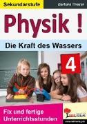 Cover-Bild zu Theuer, Barbara: Physik ! / Band 4: Die Kraft des Wassers