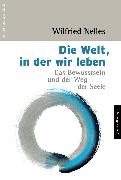 Cover-Bild zu Nelles, Wilfried: Die Welt, in der wir leben (eBook)