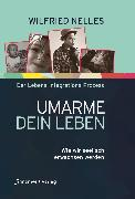 Cover-Bild zu Nelles, Wilfried: Umarme dein Leben (eBook)