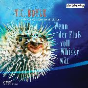 Cover-Bild zu Boyle, T.C.: Wenn der Fluß voll Whisky wär (Audio Download)