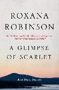 Cover-Bild zu Robinson, Roxana: A Glimpse of Scarlet (eBook)