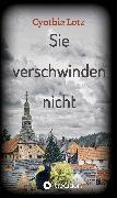 Cover-Bild zu Lotz, Cynthia: Sie verschwinden nicht (eBook)