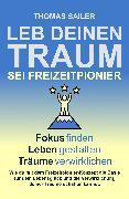 Cover-Bild zu Sailer, Thomas: Leb deinen Traum: Sei Freizeitpionier (eBook)