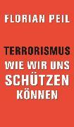Cover-Bild zu Peil, Florian: Terrorismus - wie wir uns schützen können (eBook)