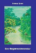 Cover-Bild zu Greis, Roland: Das Regenwaldwunder (eBook)