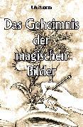 Cover-Bild zu Schemm, Uta: Das Geheimnis der magischen Bilder (eBook)