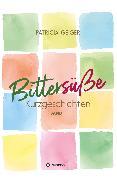 Cover-Bild zu Geiger, Patricia: Bittersüße Kurzgeschichten (eBook)