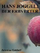 Cover-Bild zu Gotthelf, Jeremias: Hans Joggeli der Erbvetter (eBook)