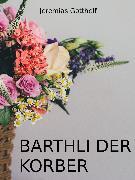 Cover-Bild zu Gotthelf, Jeremias: Barthli der Korber (eBook)