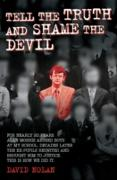 Cover-Bild zu Nolan, David: Tell the Truth and Shame the Devil - Alan Morris abused me and dozens of my classmates. This is the true story of how we brought him to justice (eBook)