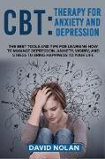 Cover-Bild zu Nolan, David: CBT: The Best Tools and Tips for Learning How to Manage Depression, Anxiety, Worry, and Stress to Bring Happiness to Your L