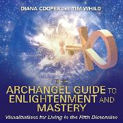 Cover-Bild zu Cooper, Diana: The Archangel Guide to Enlightenment and Mastery (Audio Download)