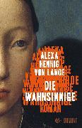 Cover-Bild zu Hennig von Lange, Alexa: Die Wahnsinnige (eBook)