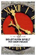 Cover-Bild zu Gasser, Christof: Solothurn spielt mit dem Feuer (eBook)