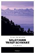 Cover-Bild zu Gasser, Christof: Solothurn trägt Schwarz (eBook)