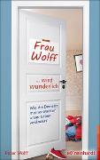 Cover-Bild zu Wolff, Peter: Frau Wolff wird wunderlich