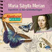 Cover-Bild zu Pfitzner, Sandra: Abenteuer & Wissen - Maria Sibylla Merian (Audio Download)