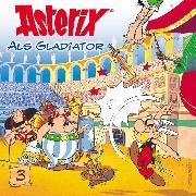Cover-Bild zu Goscinny, René: 03: Asterix als Gladiator (Audio Download)