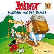 Cover-Bild zu Goscinny, René: 32: Asterix plaudert aus der Schule (Audio Download)