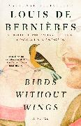Cover-Bild zu de Bernieres, Louis: Birds Without Wings