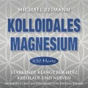 Cover-Bild zu Reimann, Michael (Komponist): Kolloidales Magnesium [432 Hertz]