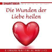 Cover-Bild zu Shantidevi: Die Wunden der Liebe heilen. Eine heilende Reise mit den Elohin der Gnade (Audio Download)