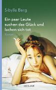 Cover-Bild zu Berg, Sibylle: Ein paar Leute suchen das Glück und lachen sich tot