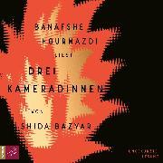 Cover-Bild zu Bazyar, Shida: Drei Kameradinnen (Ungekürzte Lesung) (Audio Download)