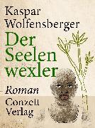 Cover-Bild zu Wolfensberger, Kaspar: Der Seelenwexler (eBook)