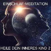 Cover-Bild zu Kempermann, Raphael: Heile dein inneres Kind 2 (Audio Download)