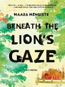 Cover-Bild zu Mengiste, Maaza: Beneath the Lion's Gaze: A Novel (eBook)