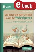 Cover-Bild zu Grundschulkinder auf den Spuren der Weltreligionen (eBook) von Zerbe, Renate Maria