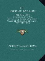 Cover-Bild zu Davis, Andrew Jackson: The Present Age And Inner Life