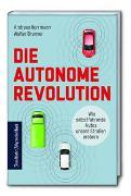 Cover-Bild zu Herrmann, Andreas: Die autonome Revolution: Wie selbstfahrende Autos unsere Straßen erobern