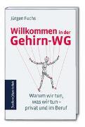 Cover-Bild zu Fuchs, Jürgen: Willkommen in der Gehirn-WG: Warum wir tun, was wir tun - privat und im Beruf