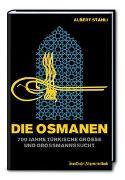 Cover-Bild zu Stähli, Albert: Die Osmanen: 700 Jahre türkische Größe und Großmannssucht