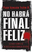 Cover-Bild zu Taibo, Paco I.: No habrá final feliz