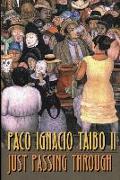 Cover-Bild zu Taibo Ii, Paco Ignacio: Just Passing Through