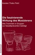 Cover-Bild zu Piehl, Karsten Thabo: Die faszinierende Wirkung des Musizierens