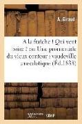 Cover-Bild zu Giraud, A.: a la Fraîche ! Qui Veut Boire ? Ou Une Promenade Du Vieux Conteur: Vaudeville Anecdotique: En Un Acte