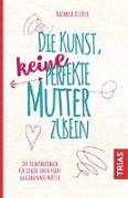 Cover-Bild zu Klüver, Nathalie: Die Kunst, keine perfekte Mutter zu sein