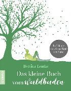 Cover-Bild zu Lemke, Bettina: Das kleine Buch vom Waldbaden